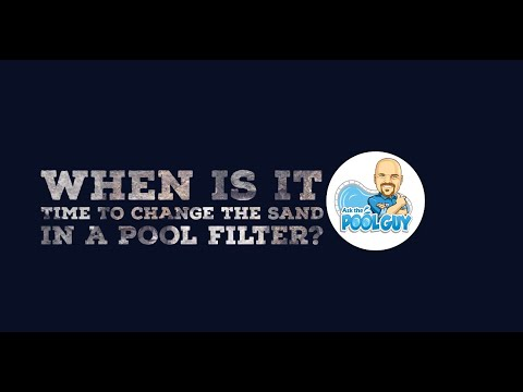 When to change the sand in a sand pool filter?