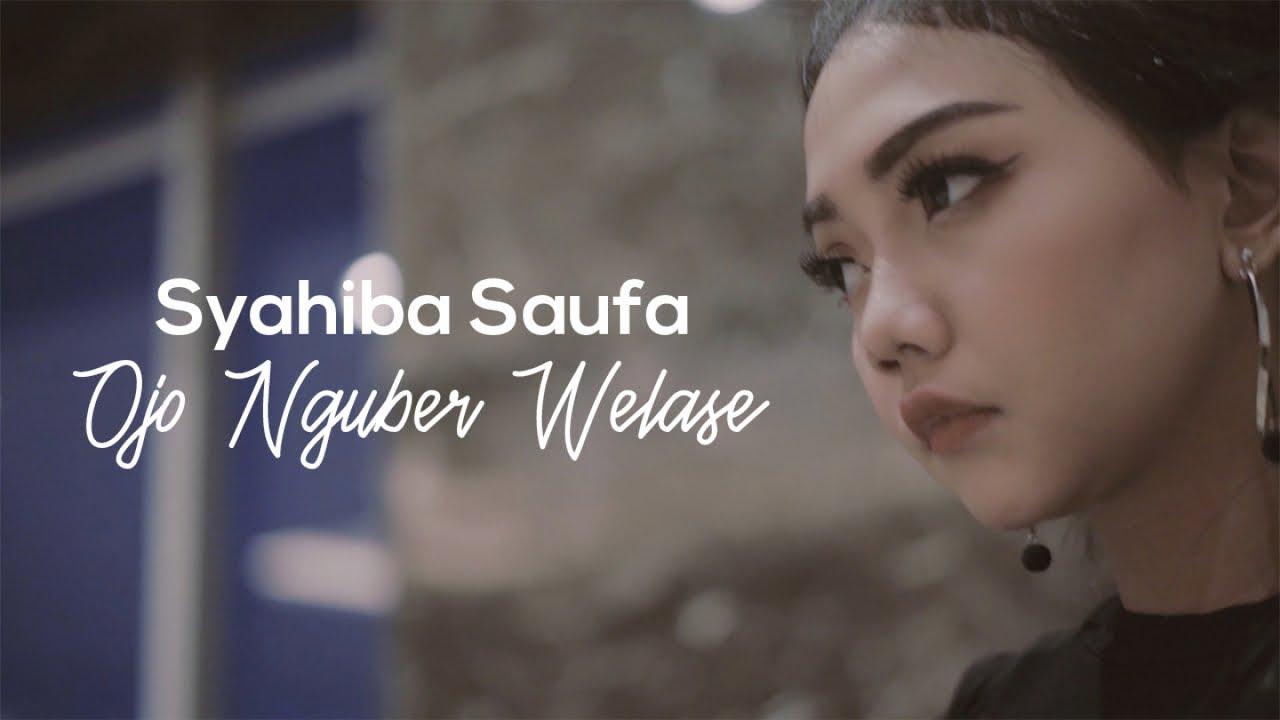 Ojo Nguber Welas - Syahiba Saufa