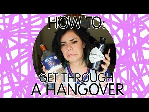 HOW TO: GET THROUGH A HANGOVER