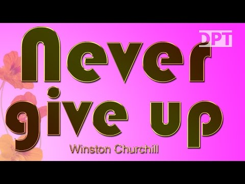 The Best Motivational Quotes - Change your Life - Never, Never, Never give up