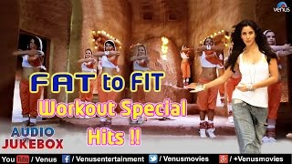FAT TO FIT : Workout Special Hits || Audio Jukebox