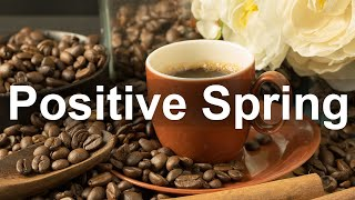 Positive Mood Spring - Sunny Spring Jazz Cafe Music to Relax