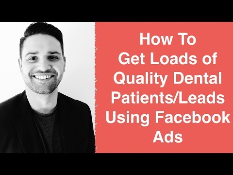 How To Get Loads of Quality Dental Patients/Leads with Facebook Ads