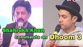 Dhoom 3 :Shahrukh Khan comments on Aamir Khan