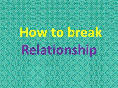 How to Break a Relationships :-  Easily and 100% guarantee