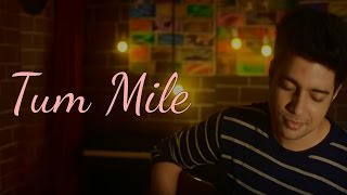 Tum Mile - Love Reprise | Siddharth Slathia (Cover)
