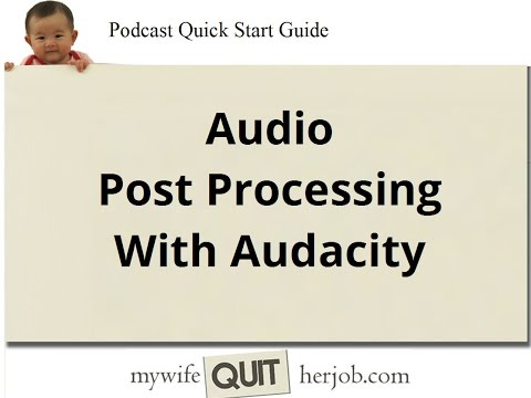 How To Post Process Your Audio For Quality Using Audacity - Podcast Tutorial Part 4