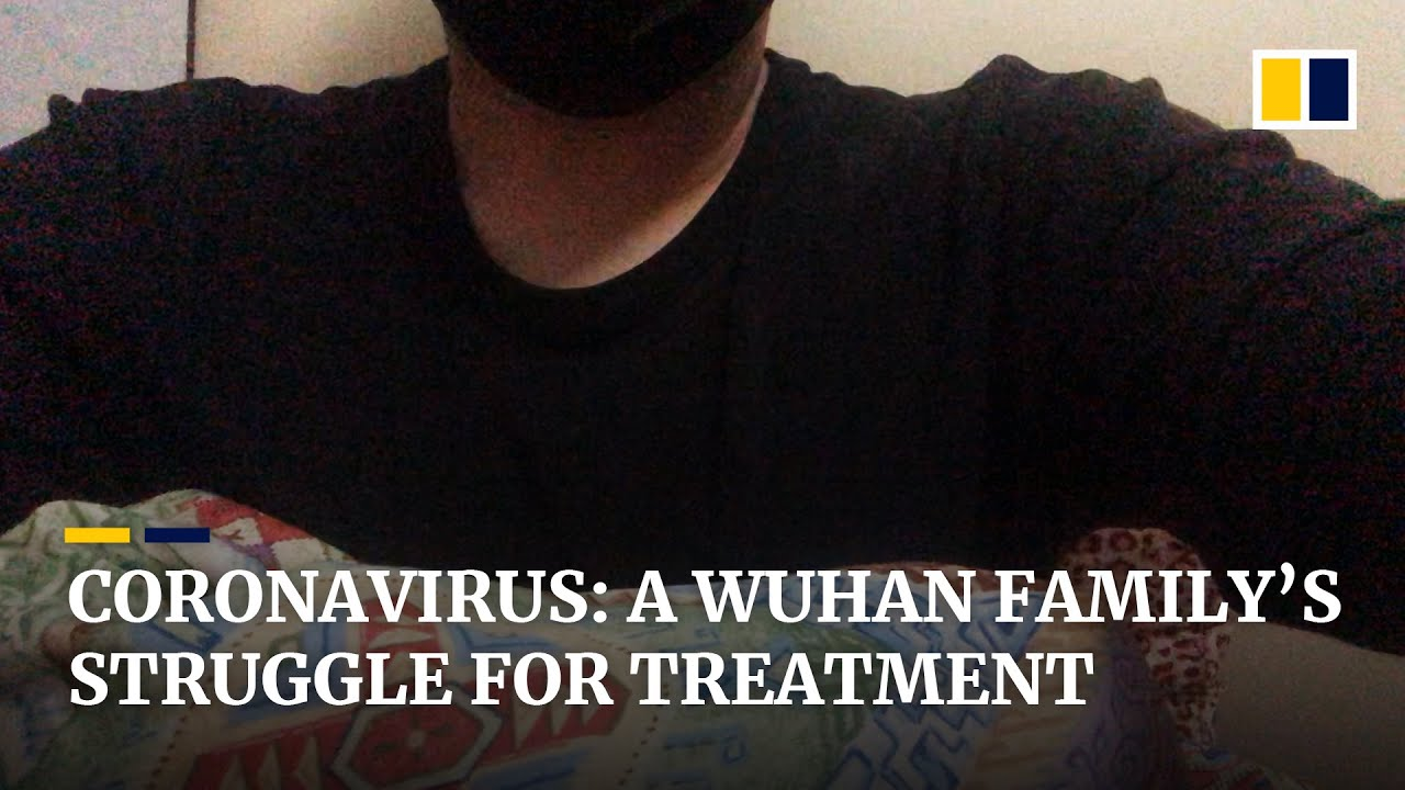 Coronavirus: Wuhan family struggles to get confirmation of infections and receive treatment