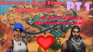 Default Dan Finds A Girlfriend - A Fortnite Roleplay Skit