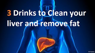 3 Drinks to Clean my liver and remove fat