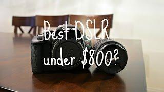 Best DSLR Under $800?
