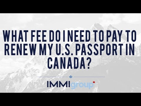 What fee do I need to pay to renew my U S  passport in Canada?