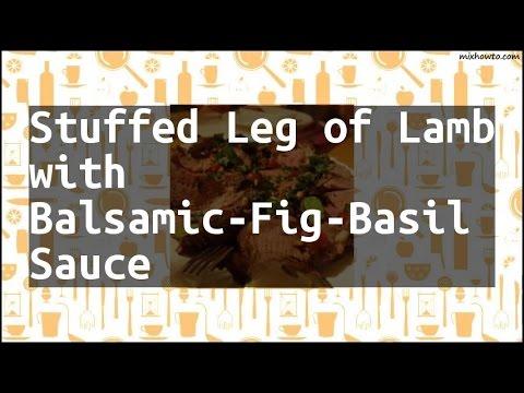 Recipe Stuffed Leg of Lamb with Balsamic-Fig-Basil Sauce