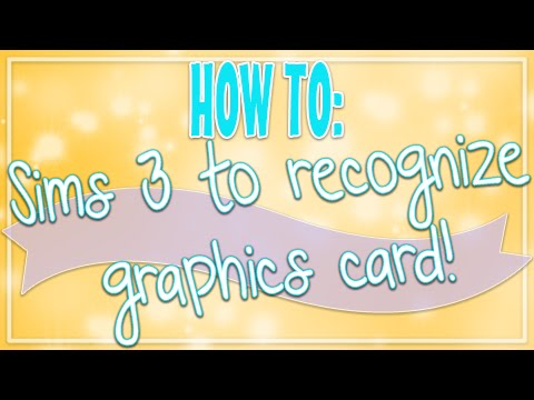 The Sims 3 | How To: Recognize your Graphics Card!