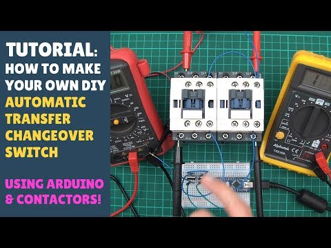 TUTORIAL: How to Make an Automatic Transfer Changeover Switch with Contactors & Arduino! (Misc)