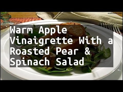 Recipe Warm Apple Vinaigrette With a Roasted Pear & Spinach Salad