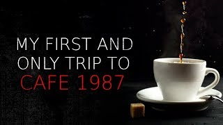"""""""My First and Only Trip to Cafe 1987"""" Creepypasta"""