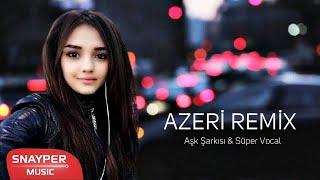 Azeri Remix 2019 Aşk Şarkısı & Süper Vocal (HIT MAHNİ) ✔️