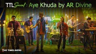 TTL Social | Aye Khuda: Music Video | AR Divine | The Timeliners