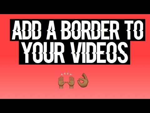 How To: Add a Border to your Videos