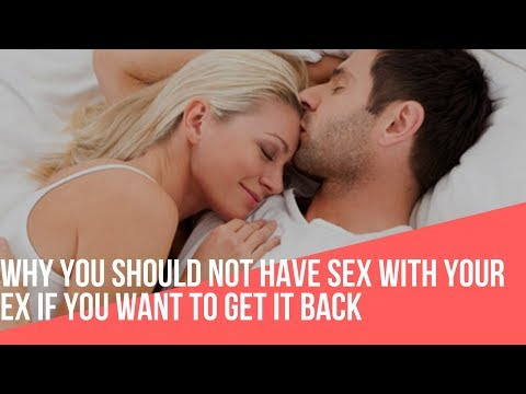 Why You Should not Have Sex With Your Ex If You Want to Get It Back
