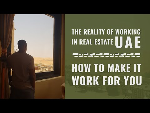 The Reality Of Working In Real Estate UAE - How To Make It Work For You