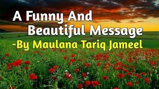 A Funny and Beautiful Message by Maulana Tariq Jameel.