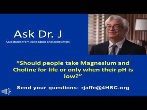 Ask Dr. J - Should people take Magnesium & Choline for life or only when their pH is low?
