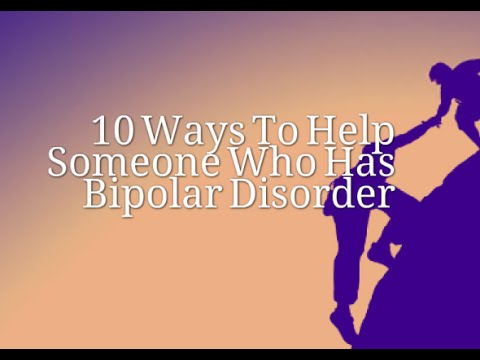 10 Ways to Help Someone Who Has Bipolar Disorder