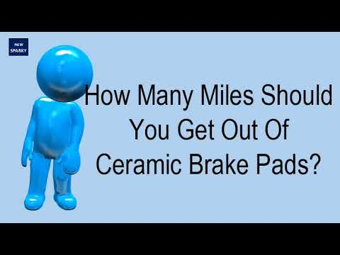 How Many Miles Should You Get Out Of Ceramic Brake Pads?