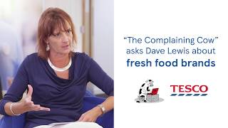 The Complaining Cow asks Dave Lewis about fresh food brands | Tesco