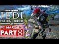 STAR WARS JEDI FALLEN ORDER Gameplay Walkthrough Part 8 1080p HD 60FPS PC ULTRA No Commentary