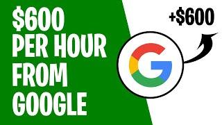 Make $600 Per Hour FOR FREE FROM GOOGLE (Make Money Online 2021)