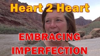 Heart 2 Heart: Being Human means  Being Imperfect