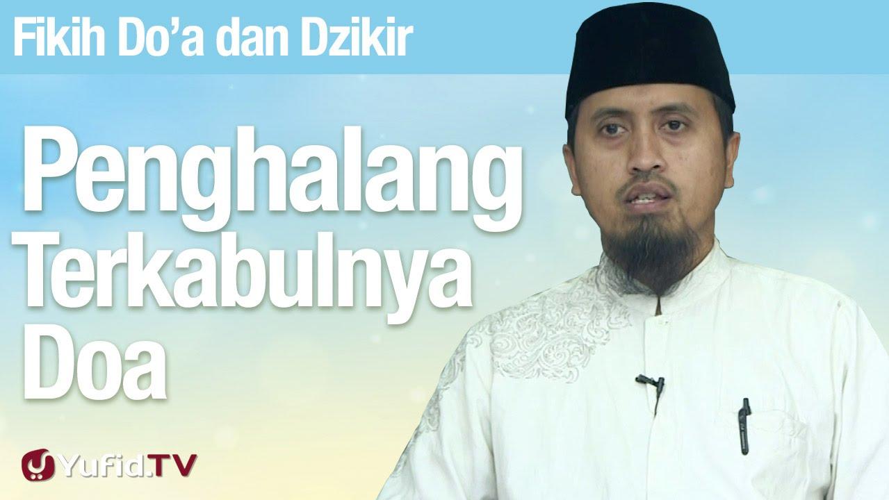Kajian Fiqih Doa dan Dzikir: Penghalang Terkabulnya Doa - Ustadz Abdullah Zaen MA