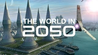 The World In 2050 [The Real Future Of Earth] - BBC \u0026 Nat Geo Documentaries