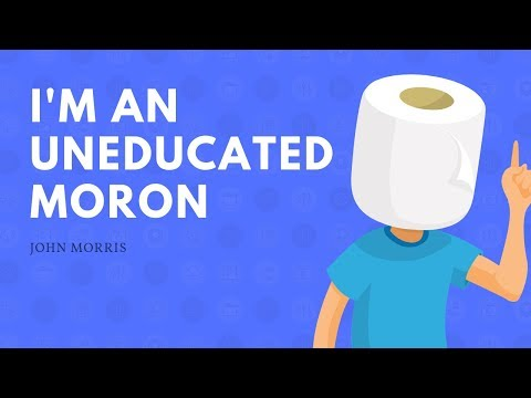 I'm an uneducated moron