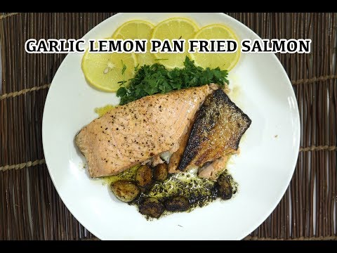 Easy Pan Fried Garlic Lemon Salmon Recipe - Seared Fish Recipes