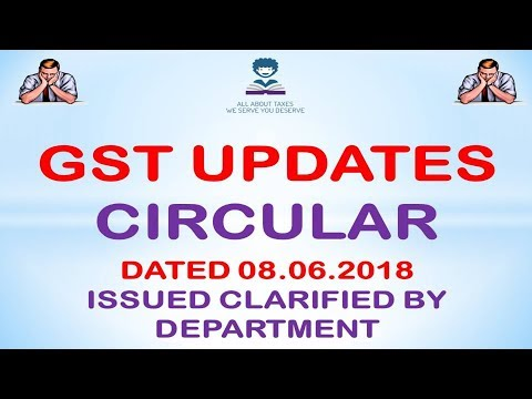 GST UPDATES - CIRCULAR DATED 08 JUNE 2018 CLARIFICATION REGARDING CERTAIN ISSUES! CA MANOJ GUPTA!