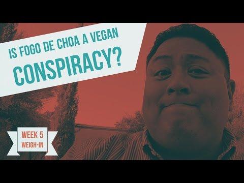 Is Fogo de Chao a Vegan Conspiracy? | Week 5 Weigh In