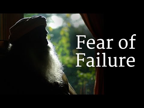 Sadhguru on Fear of Failure