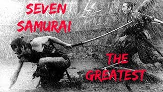 Seven Samurai is the greatest movie of all time!