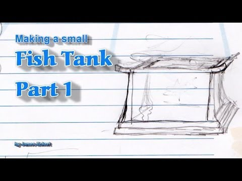 Making a Small Fish Tank Part 1