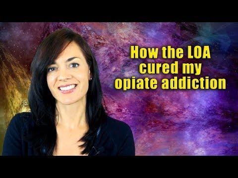 Addiction and the Law of Attraction (My opiate addiction story)
