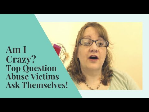 Am I CRAZY? | TOP Question ABUSE Victims Ask Themselves | Abuse Recovery