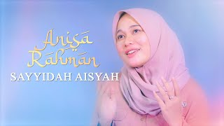 Anisa Rahman - Sayyidah Aisyah Istri Rasulullah