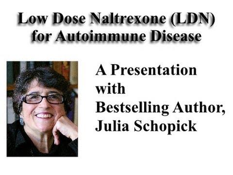 Low Dose Naltrexone - LDN -  for Autoimmune Disease: A Presentation from Julia Schopick