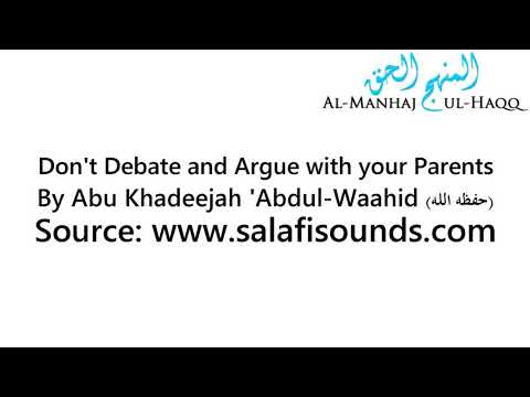 Dont Debate and Argue with your Parents - By Abu Khadeejah 'Abdul-Waahid