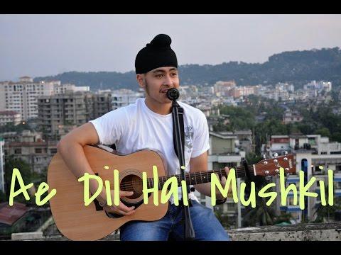 Ae Dil Hai Mushkil (Singh version)   Arijit Singh   Acoustic Singh Cover