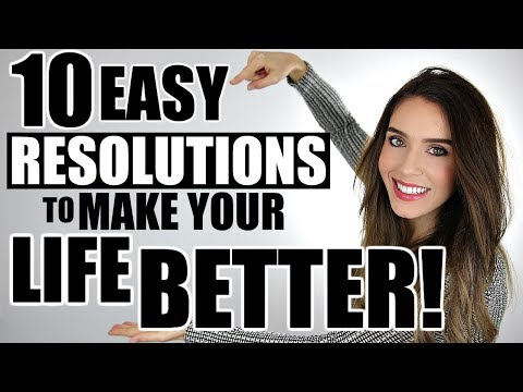10 EASY RESOLUTIONS That Will Make Your LIFE BETTER!